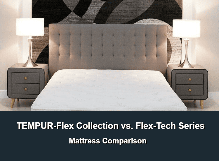 TEMPUR-Flex Collection vs Flex-Tech Series Mattress Review Comparison